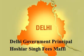 Delhi Government Principal Hoshiar Singh Fees Maffi Scheme