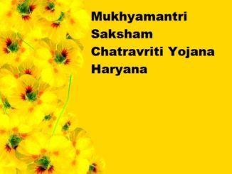 Mukhyamantri Saksham Chatravriti Yojana Haryana